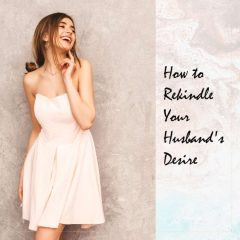 Rekindle Your Husbands Desire for You